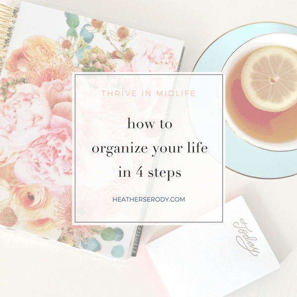 How to organize your life in 4 steps- Thrive In Midlife