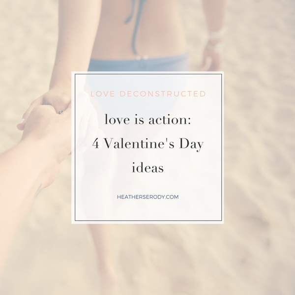 love is action: 4 Valentine's Day ideas - Thrive In Midlife