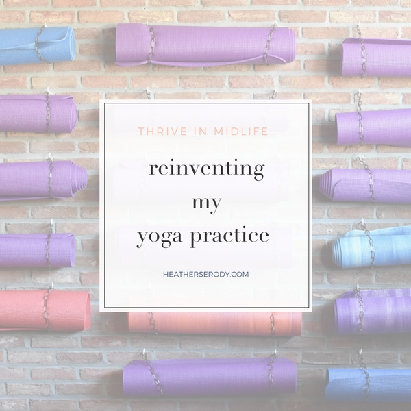 reinventing my yoga practice - Thrive In Midlife