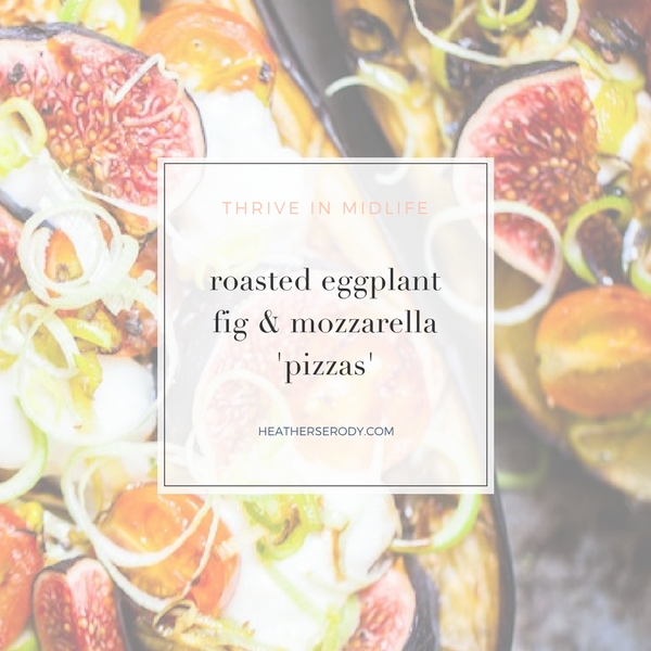 roasted eggplant fig & mozzarella 'pizzas' - Thrive In Midlife