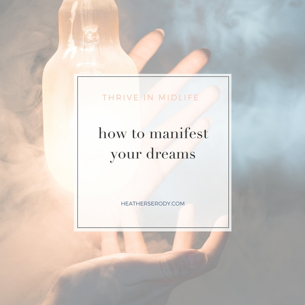 how to manifest your dreams- Thrive In Midlife