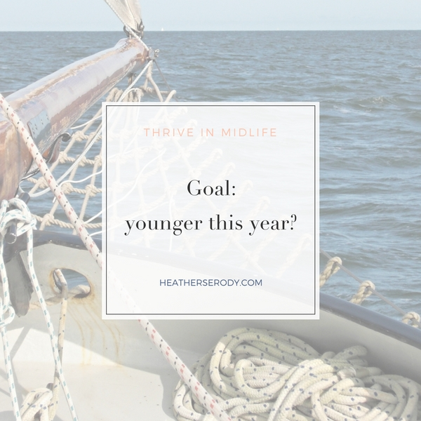 Goal: younger this year? | Thrive In Midlife