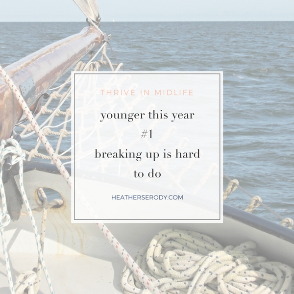 younger this year #1 breaking up is hard to do- Thrive In Midlife