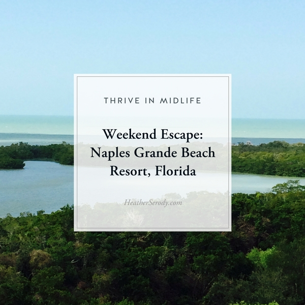 Weekend Escape: Naples Grande Beach Resort, Florida -Thrive In Midlif
