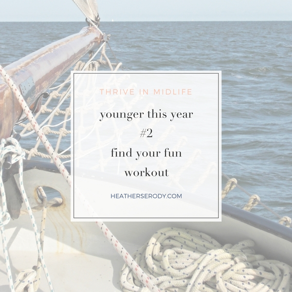 younger this year #2 find your fun workout- Thrive In Midlife