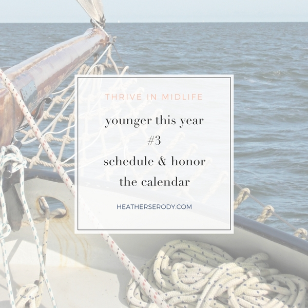 younger this year #3 schedule & honor the calendar- Thrive In Midlife