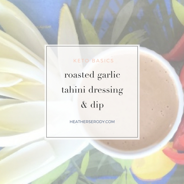 roasted garlic tahini dressing & dip - Thrive In Midlife