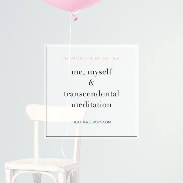 me myself & transcendental meditation - Thrive In Midlife