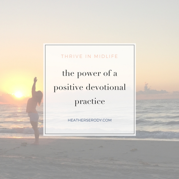The power of a positive devotional practice - Thrive In Midlife