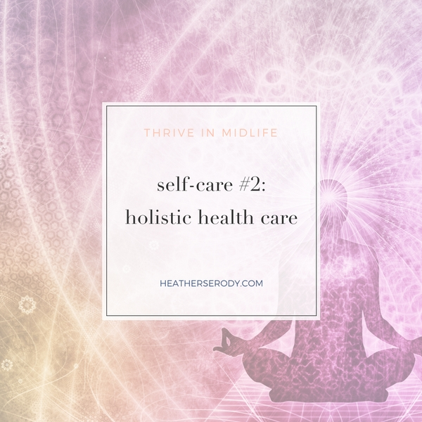 self-care #2- holistic health care - Thrive In Midlife