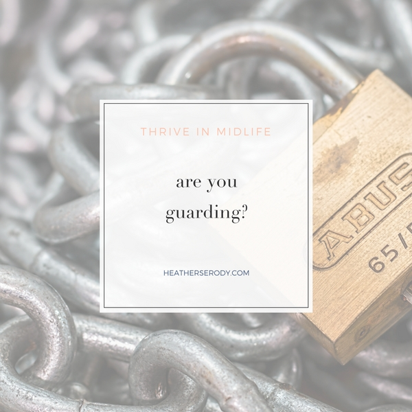 Are you guarding? | Thrive In Midlife