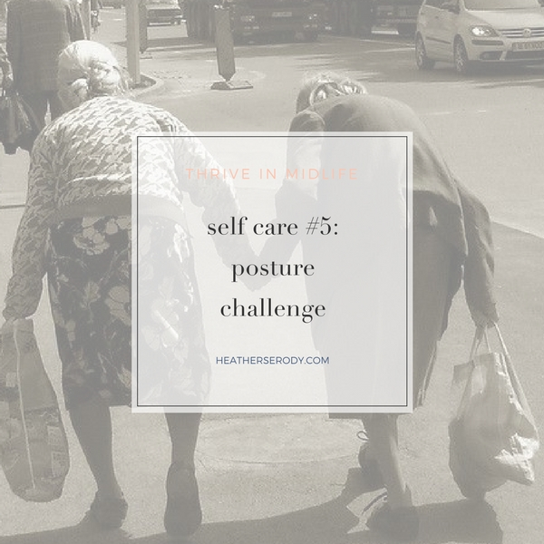 self care #5- posture challenge - Thrive In Midlife