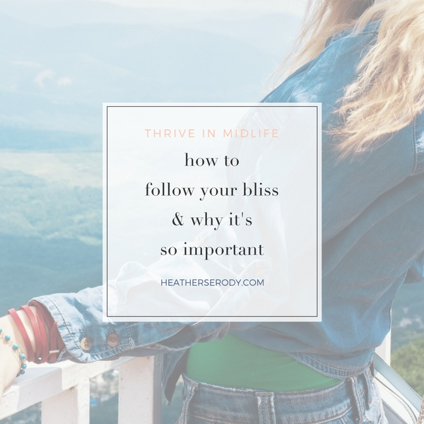 how to follow your bliss & why it's so important| Thrive In Midlife