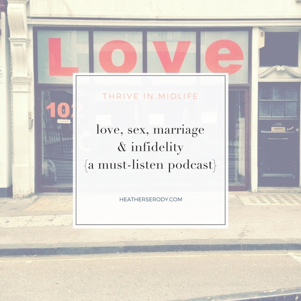 love sex marriage 7 infidelity {a must listen podcast} | Thrive In Midlife