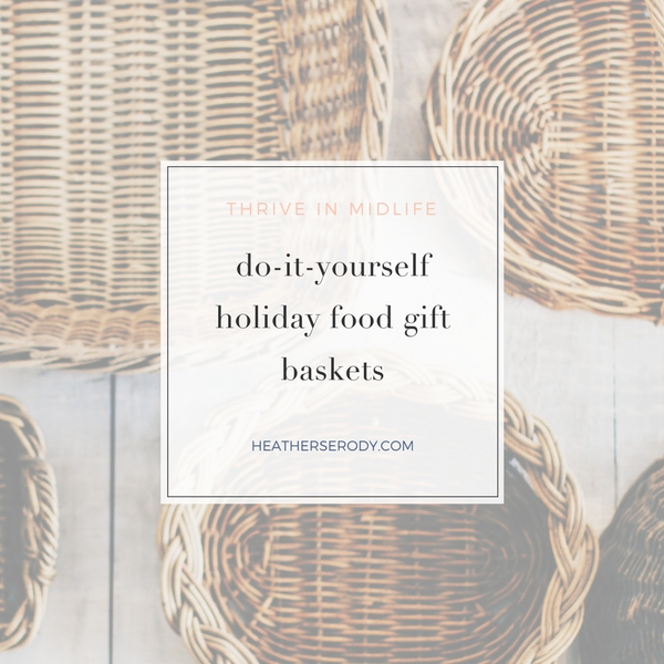 DIY holiday food gift baskets | Thrive in Midlife