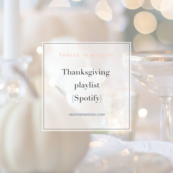 Thanksgiving playlist {Spotify} - Thrive In Midlife