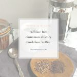caffeine free cinnamon chicory dandelion 'coffee' - Thrive In Midlife