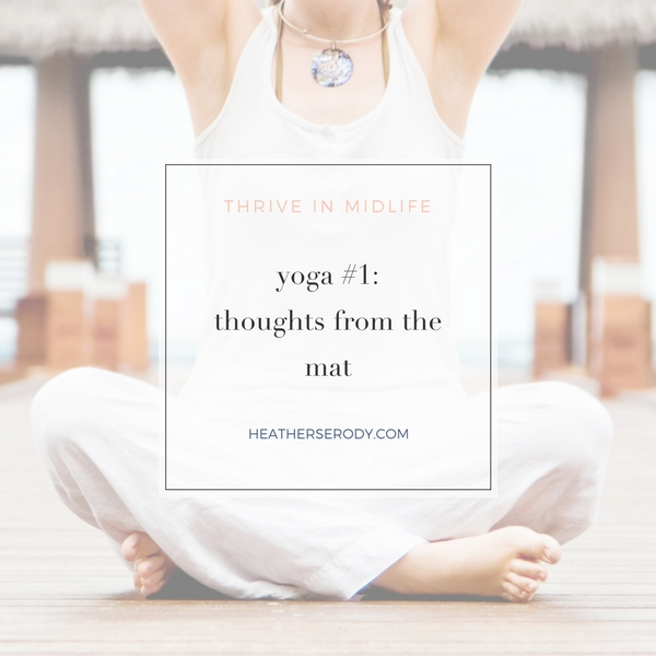 yoga #1: thoughts from the mat | Thrive In Midlife