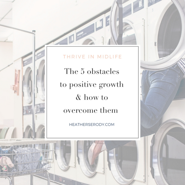 5 obstacles of positive growth & how to overcome them | Thrive In Midlife