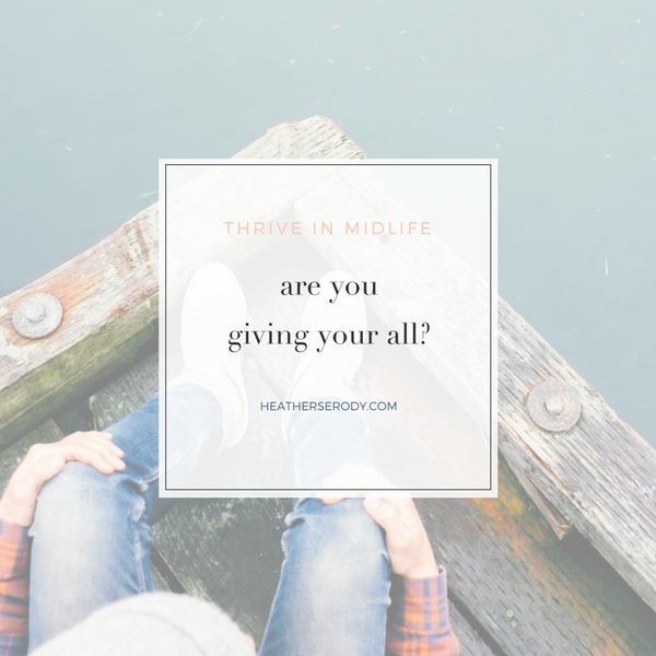 are you giving your all? | Thrive in midlife