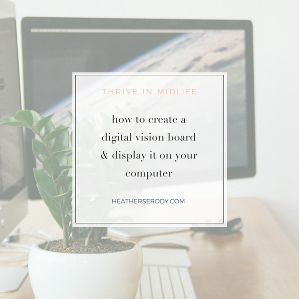 how to create a digital vision board & display it on your computer - Thrive In Midlife