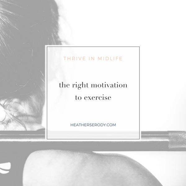 The right motivation to exercise - Thrive In Midlife