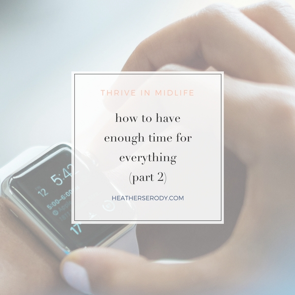 How to get more time - part 2 | Thrive In Midlife
