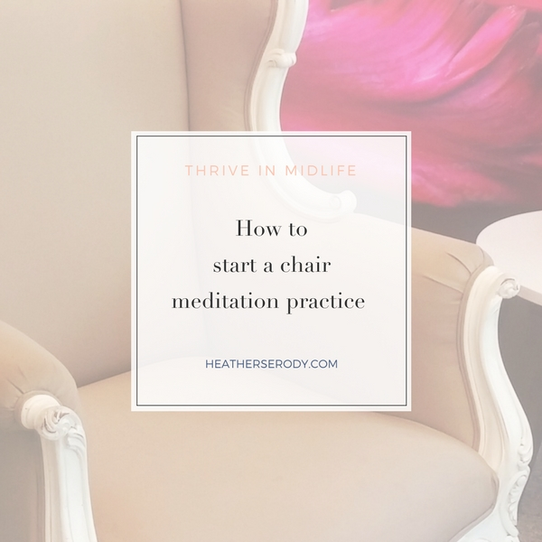 how to start a chair meditation practice - Thrive In Midlife
