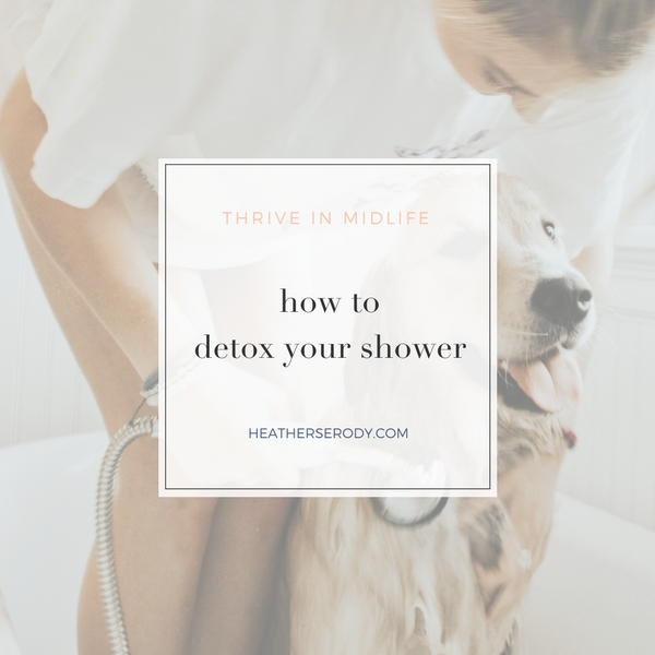 how to detox your shower _Thrive In Midlife