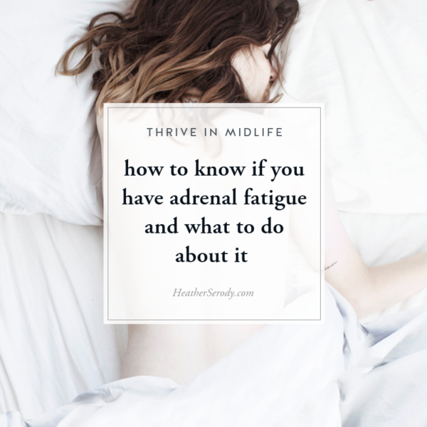 how to know if you have adrenal fatigue and what to do about it • Thrive In Midlife