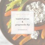 toasted pecan & gorgonzola dip | Thrive In Midlife