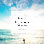 how to be your own life coach_Thrive In Midlife