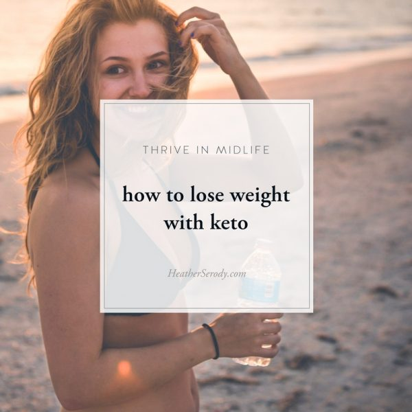 how to lose weight with keto_Thrive In Midlife (1)