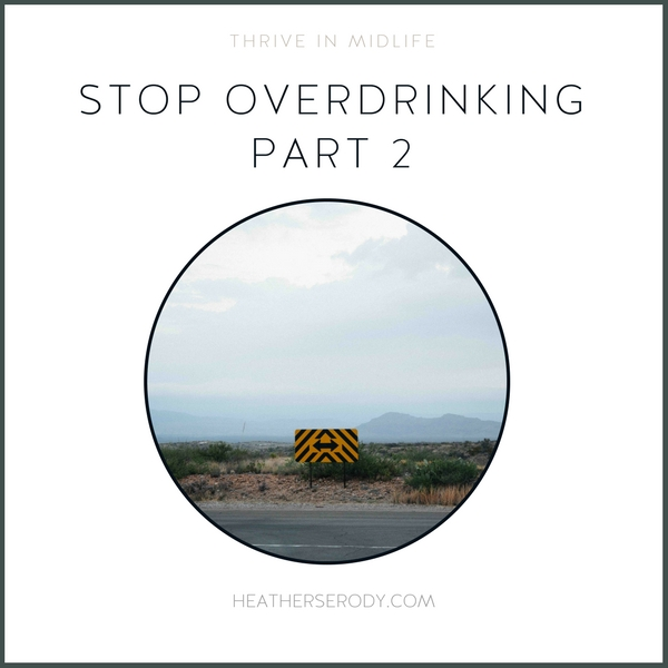 stop overdrinking part 2 - Thrive In Midlife