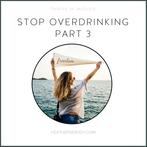 stop overdrinking part 3 - Thrive In Midlife