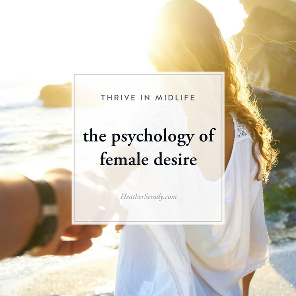 the psychology of female desire_Thrive In Midlife
