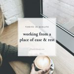 Working From A Place Of Ease And Rest • Thrive In Midlife