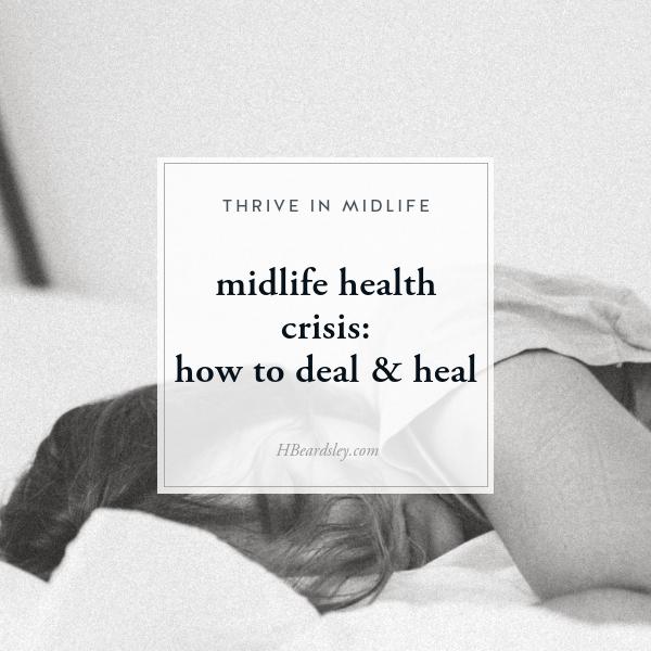 Midlife Health Crisis How To Deal & Heal • www.hbeardsley.com