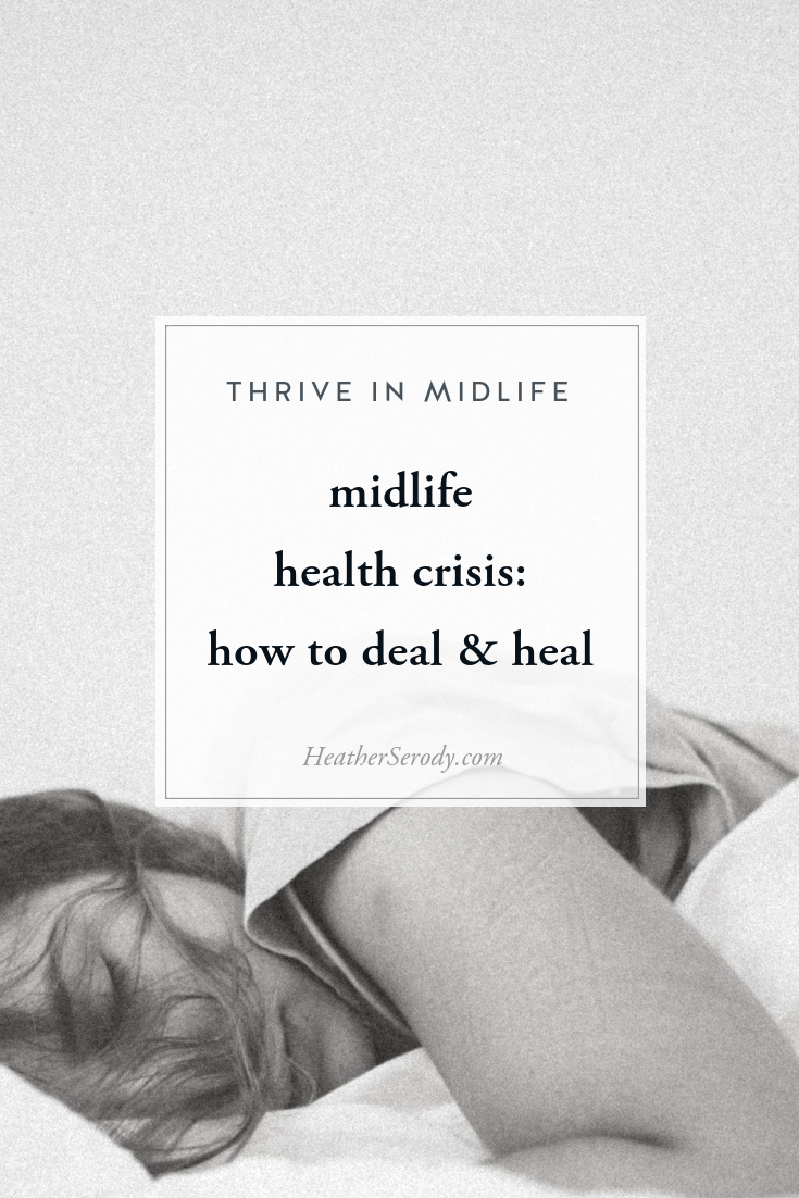 midlife health crisis: how to deal & heal: finding the wisdom beneath all midlife health crises, how to approaching thinking about a health crisis, and strategies to heal & deal. • Thrive in Midlife